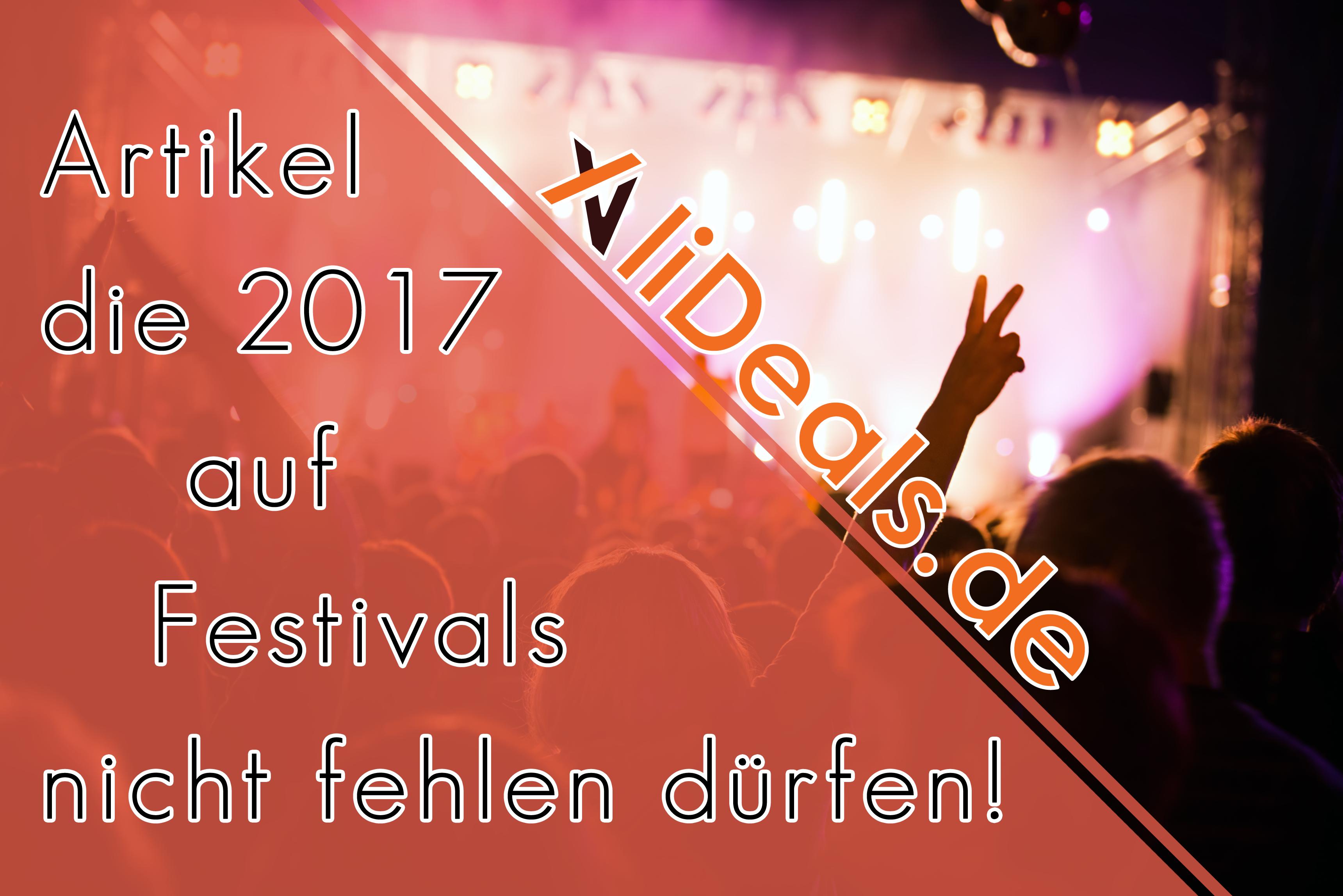 Arikel die 2017 auf Festivals nicht fehlen dürfen