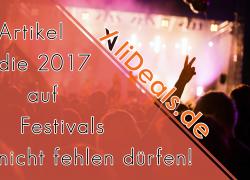 Artikel die 2017 auf Festivals nicht fehlen dürfen!